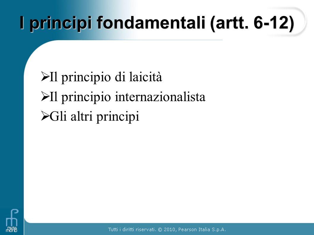 I principi fondamentali (artt. 6-12)  Il principio di laicità  Il principio internazionalista  Gli altri principi