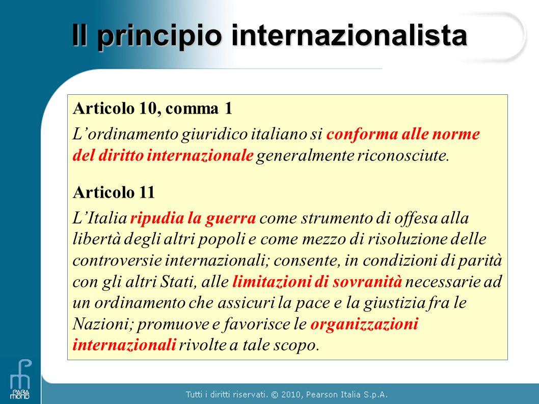Il principio internazionalista Articolo 10, comma 1 L'ordinamento giuridico italiano si conforma alle norme del diritto internazionale generalmente ri