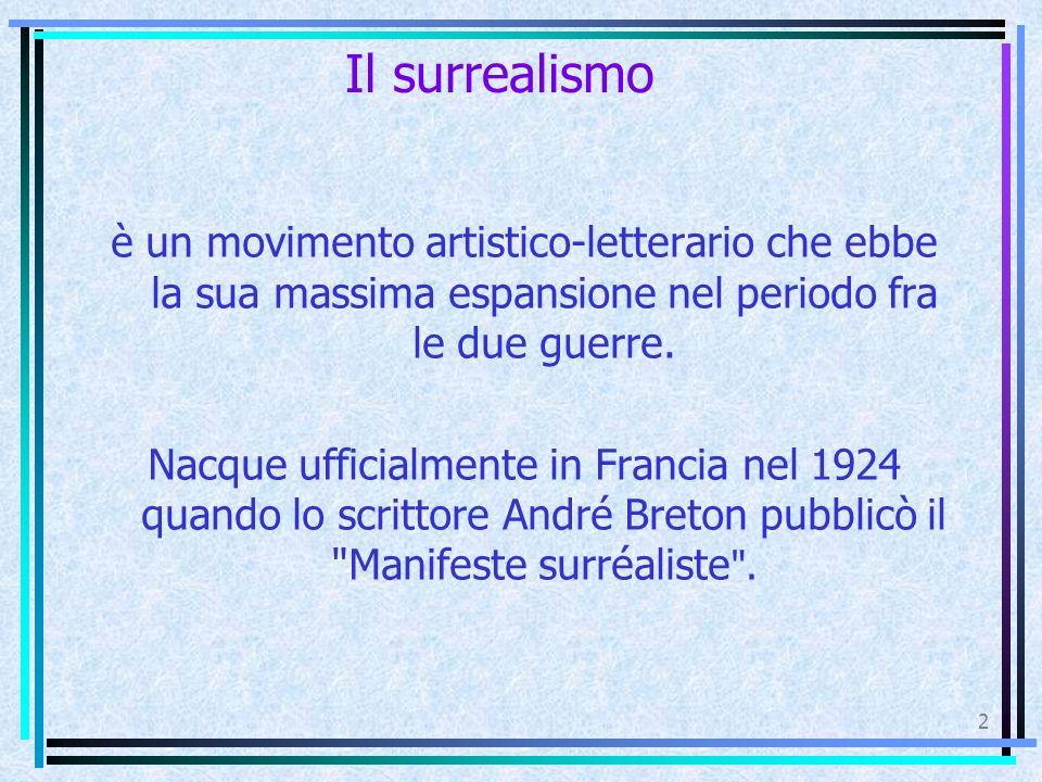 Il surrealismo è un movimento artistico-letterario che ebbe la sua massima espansione nel periodo fra le due guerre. Nacque ufficialmente in Francia n