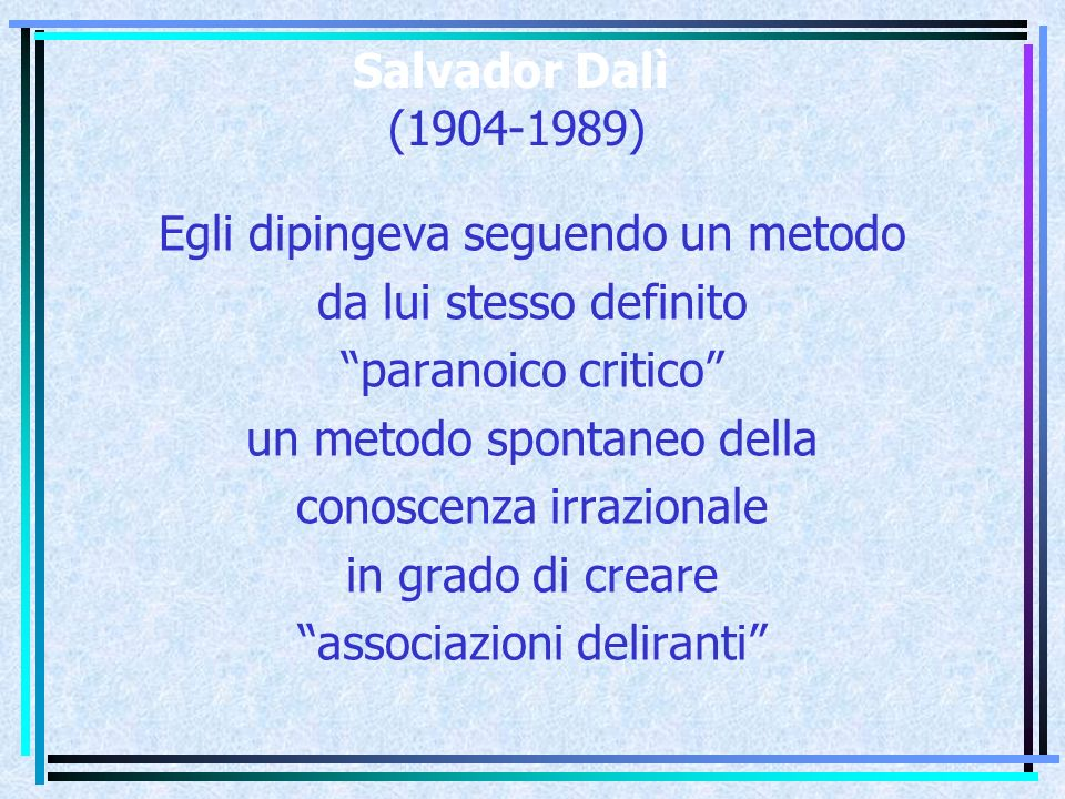 """Salvador Dalì (1904-1989) Egli dipingeva seguendo un metodo da lui stesso definito """"paranoico critico"""" un metodo spontaneo della conoscenza irrazional"""