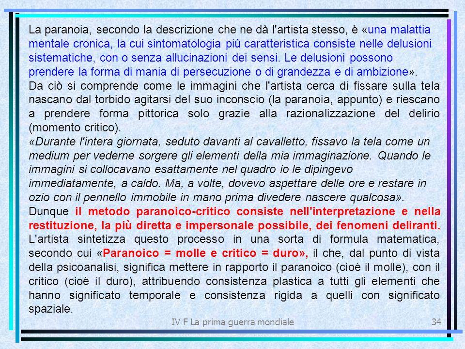 IV F La prima guerra mondiale34 La paranoia, secondo la descrizione che ne dà l'artista stesso, è «una malattia mentale cronica, la cui sintomatologia