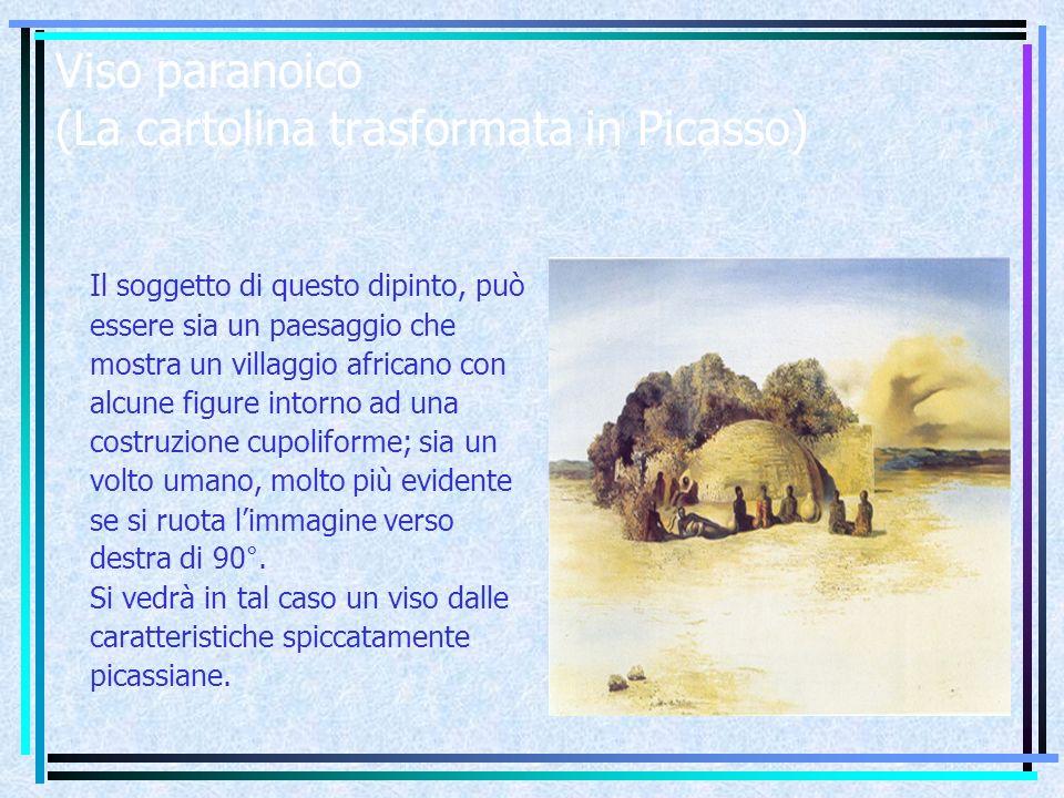 Viso paranoico (La cartolina trasformata in Picasso) Il soggetto di questo dipinto, può essere sia un paesaggio che mostra un villaggio africano con alcune figure intorno ad una costruzione cupoliforme; sia un volto umano, molto più evidente se si ruota l'immagine verso destra di 90°.