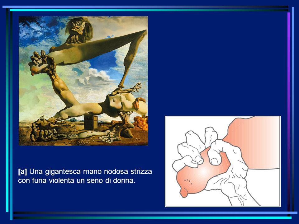 [a] Una gigantesca mano nodosa strizza con furia violenta un seno di donna.