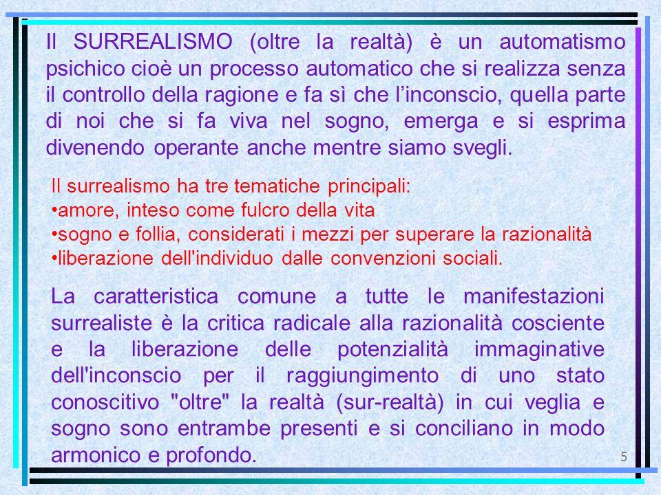 5 Il SURREALISMO (oltre la realtà) è un automatismo psichico cioè un processo automatico che si realizza senza il controllo della ragione e fa sì che