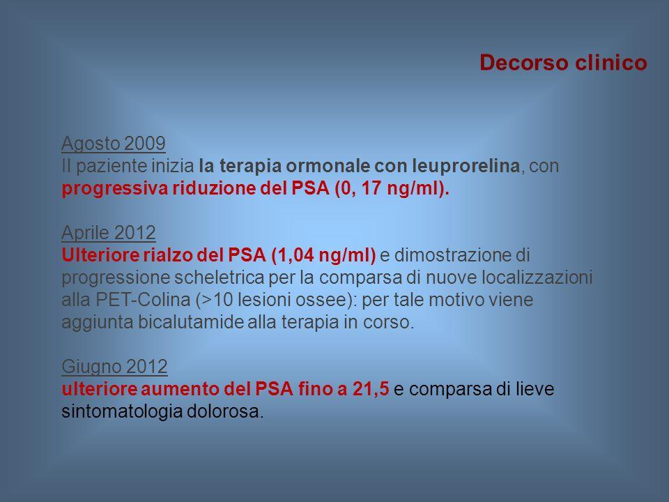 Agosto 2009 Il paziente inizia la terapia ormonale con leuprorelina, con progressiva riduzione del PSA (0, 17 ng/ml). Aprile 2012 Ulteriore rialzo del