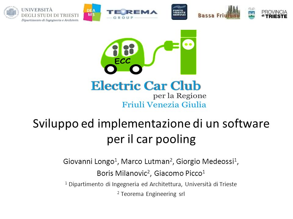 Sviluppo ed implementazione di un software per il car pooling Giovanni Longo 1, Marco Lutman 2, Giorgio Medeossi 1, Boris Milanovic 2, Giacomo Picco 1