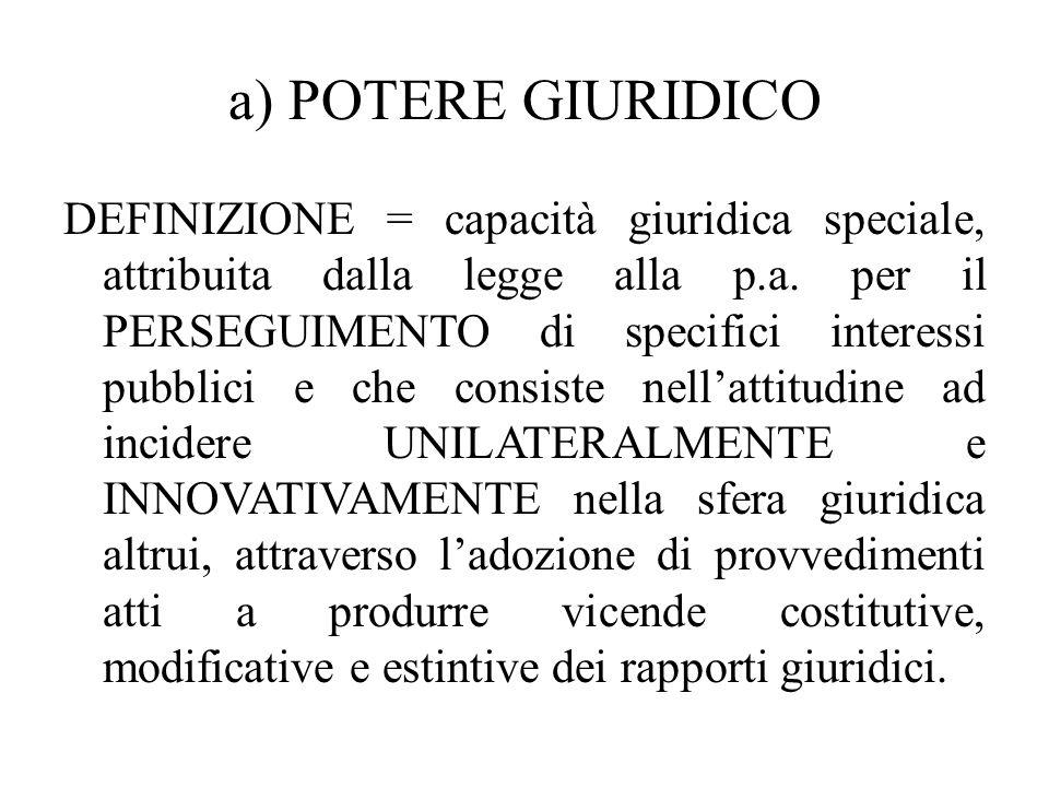 a) POTERE GIURIDICO DEFINIZIONE = capacità giuridica speciale, attribuita dalla legge alla p.a. per il PERSEGUIMENTO di specifici interessi pubblici e