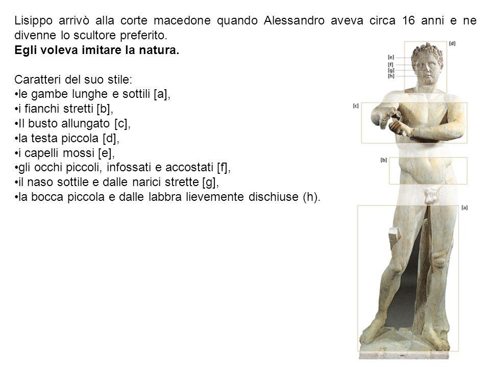 Lisippo arrivò alla corte macedone quando Alessandro aveva circa 16 anni e ne divenne lo scultore preferito. Egli voleva imitare la natura. Caratteri