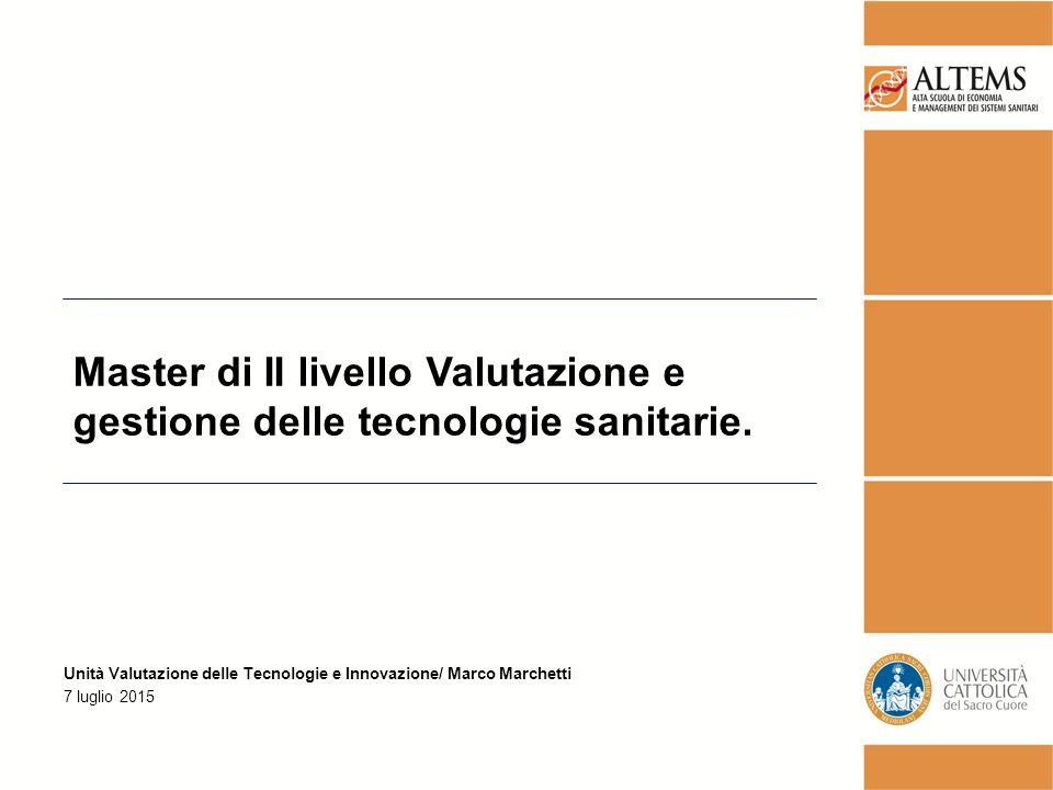 Unità Valutazione delle Tecnologie e Innovazione/ Marco Marchetti 7 luglio 2015 Master di II livello Valutazione e gestione delle tecnologie sanitarie