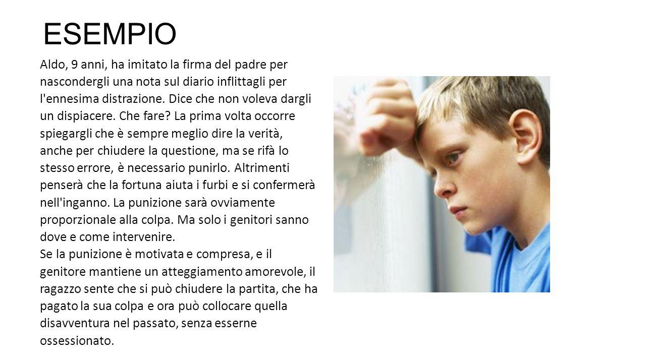 ESEMPIO Aldo, 9 anni, ha imitato la firma del padre per nascondergli una nota sul diario inflittagli per l'ennesima distrazione. Dice che non voleva d
