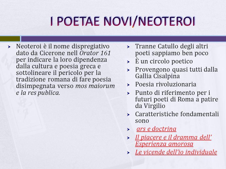  Neoteroi è il nome dispregiativo dato da Cicerone nell Orator 161 per indicare la loro dipendenza dalla cultura e poesia greca e sottolineare il per
