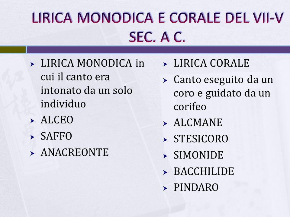  LIRICA MONODICA in cui il canto era intonato da un solo individuo  ALCEO  SAFFO  ANACREONTE  LIRICA CORALE  Canto eseguito da un coro e guidato