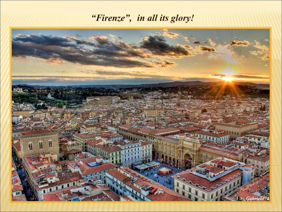 Firenze , in all its glory!