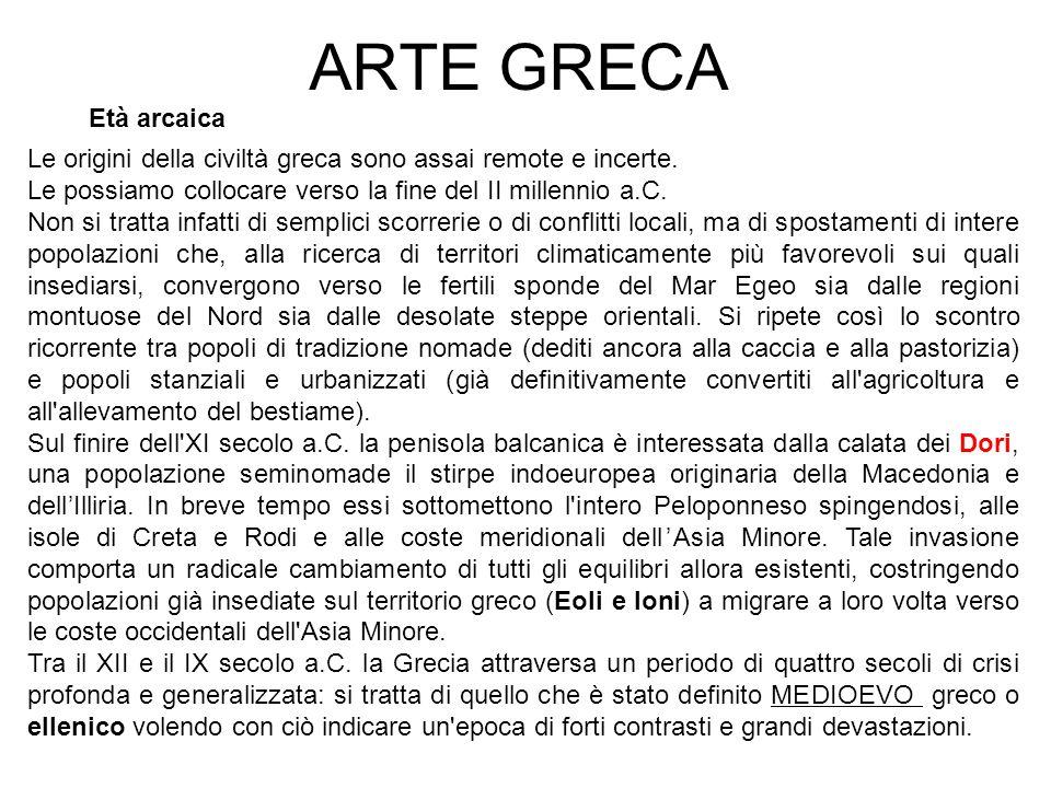 ARTE GRECA Le origini della civiltà greca sono assai remote e incerte.