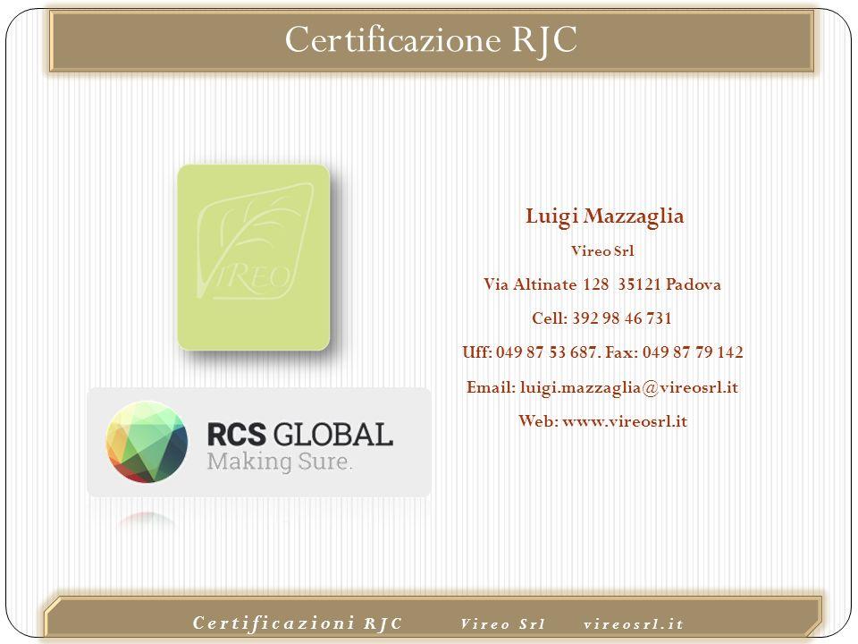 02/10/2015 Certificazioni RJC Vireo Srl vireosrl.it Luigi Mazzaglia Vireo Srl Via Altinate 128 35121 Padova Cell: 392 98 46 731 Uff: 049 87 53 687.