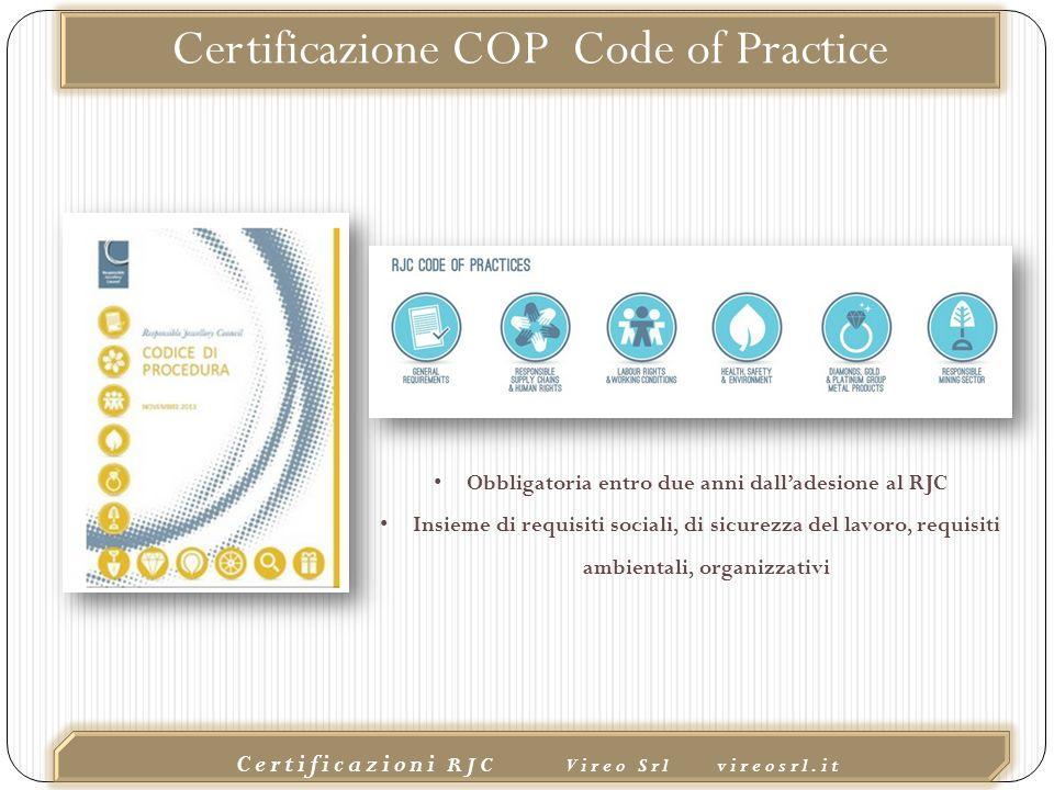 02/10/2015 Certificazioni RJC Vireo Srl vireosrl.it Certificazione COP Code of Practice Obbligatoria entro due anni dall'adesione al RJC Insieme di requisiti sociali, di sicurezza del lavoro, requisiti ambientali, organizzativi