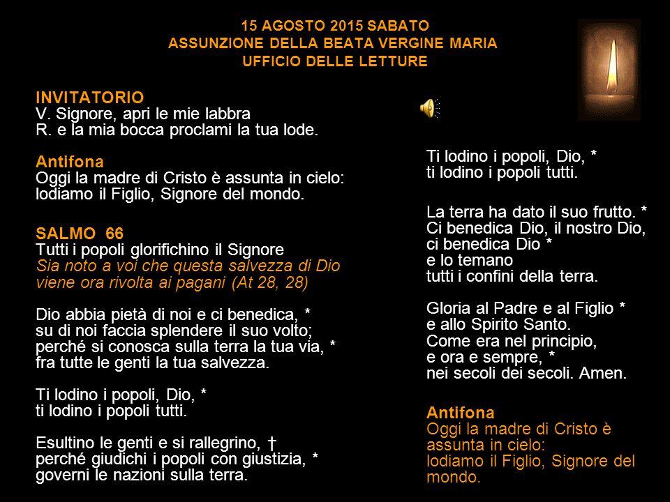 15 AGOSTO 2015 SABATO ASSUNZIONE DELLA BEATA VERGINE MARIA UFFICIO DELLE LETTURE INVITATORIO V.
