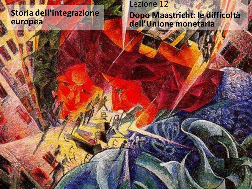 Storia dell'integrazione europea Lezione 12 Dopo Maastricht: le difficoltà dell'Unione monetaria