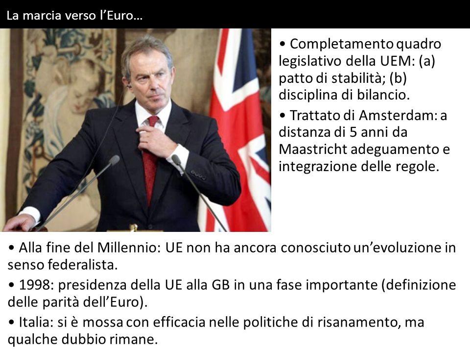 La marcia verso l'Euro… Alla fine del Millennio: UE non ha ancora conosciuto un'evoluzione in senso federalista. 1998: presidenza della UE alla GB in