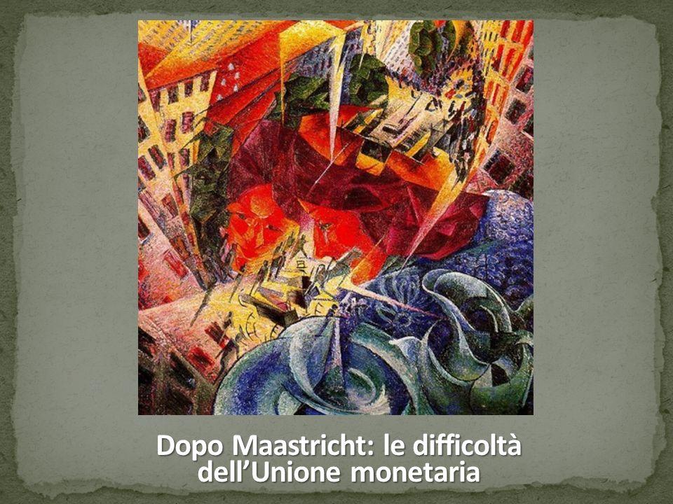 Dopo Maastricht: le difficoltà dell'Unione monetaria