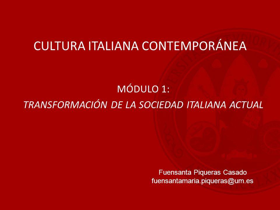 CULTURA ITALIANA CONTEMPORÁNEA MÓDULO 1: TRANSFORMACIÓN DE LA SOCIEDAD ITALIANA ACTUAL Fuensanta Piqueras Casado fuensantamaria.piqueras@um.es