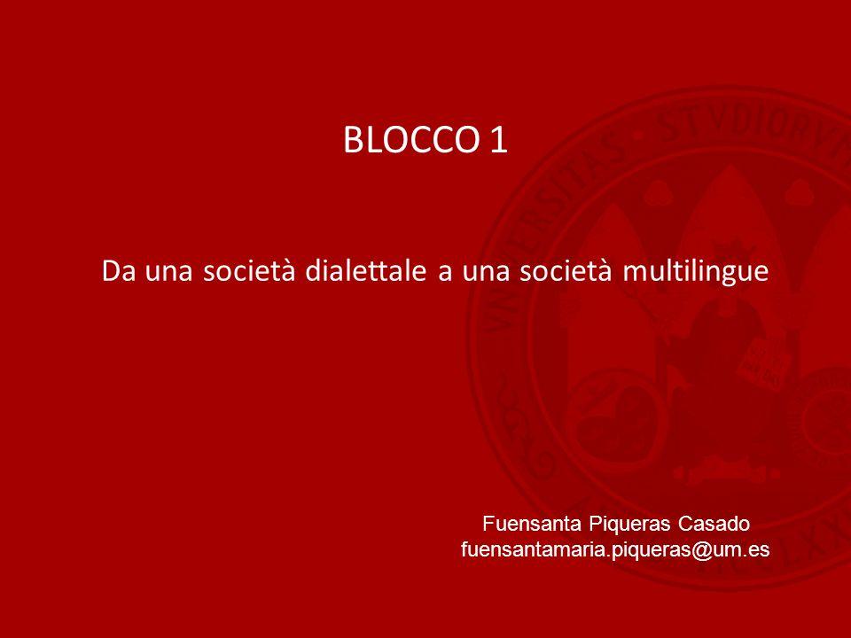BLOCCO 1 Da una società dialettale a una società multilingue Fuensanta Piqueras Casado fuensantamaria.piqueras@um.es