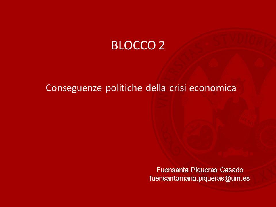 BLOCCO 2 Conseguenze politiche della crisi economica Fuensanta Piqueras Casado fuensantamaria.piqueras@um.es
