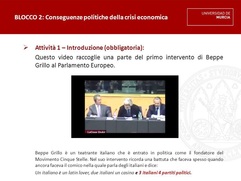 BLOCCO 2: Conseguenze politiche della crisi economica  Attività 2 – un po' di teoria:  In effetti, la battuta di Beppe Grillo corrisponde in parte alla realtà politica italiana.