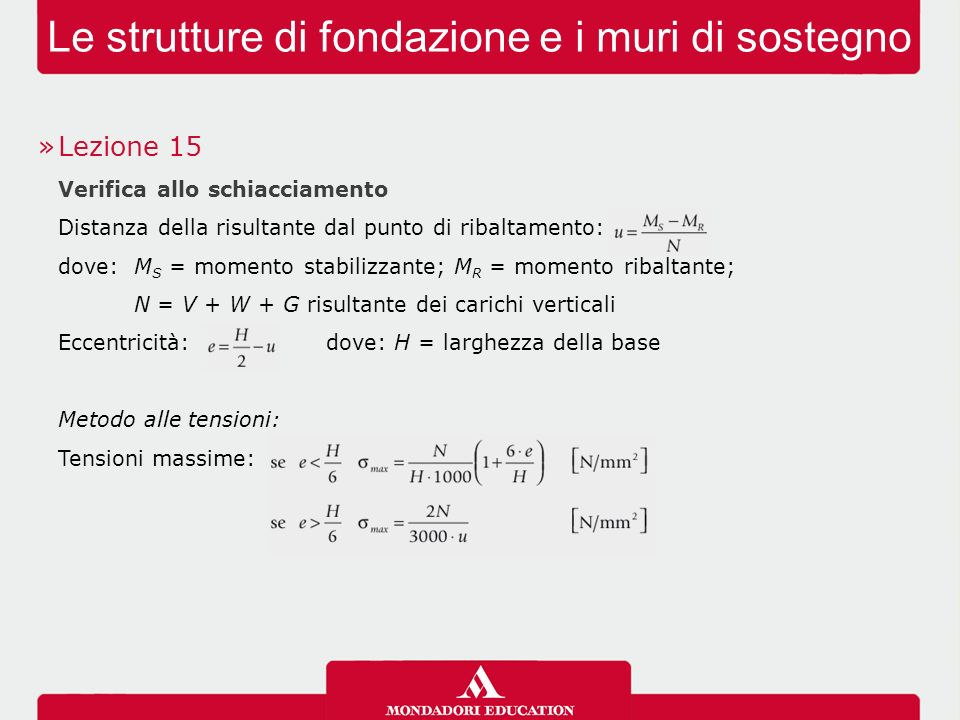 Le strutture di fondazione e i muri di sostegno »Lezione 15 Verifica allo schiacciamento Distanza della risultante dal punto di ribaltamento: dove: M