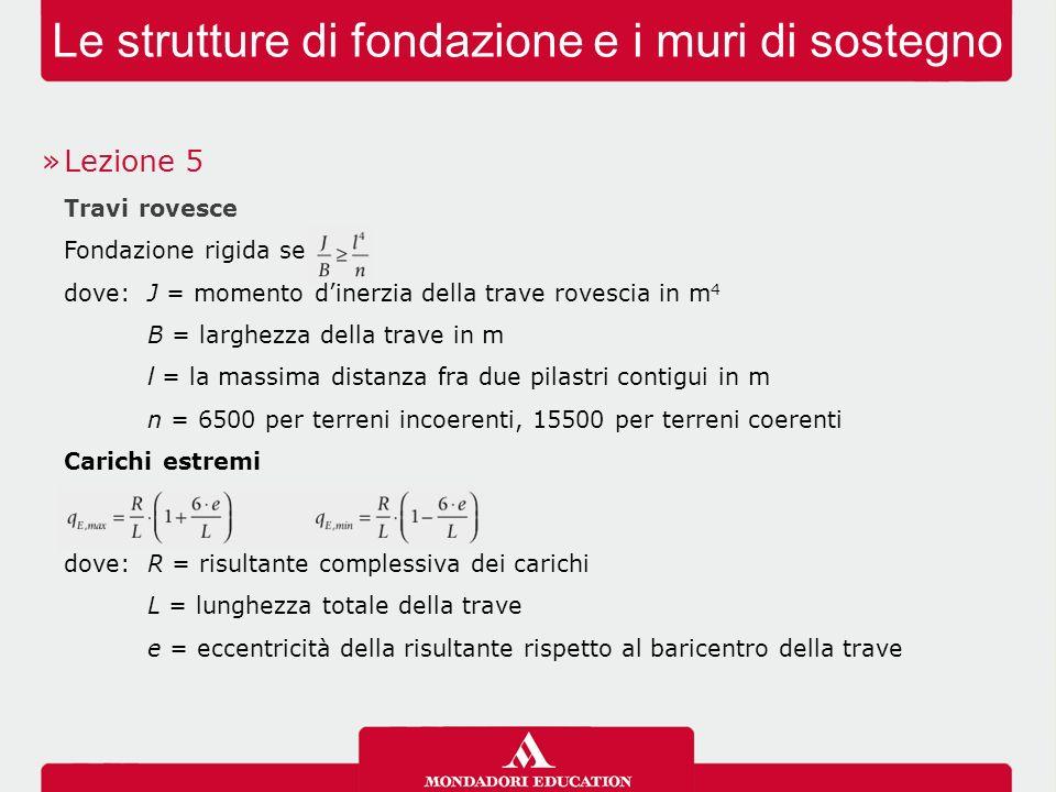 Le strutture di fondazione e i muri di sostegno »Lezione 5 Travi rovesce Fondazione rigida se dove: J = momento d'inerzia della trave rovescia in m 4