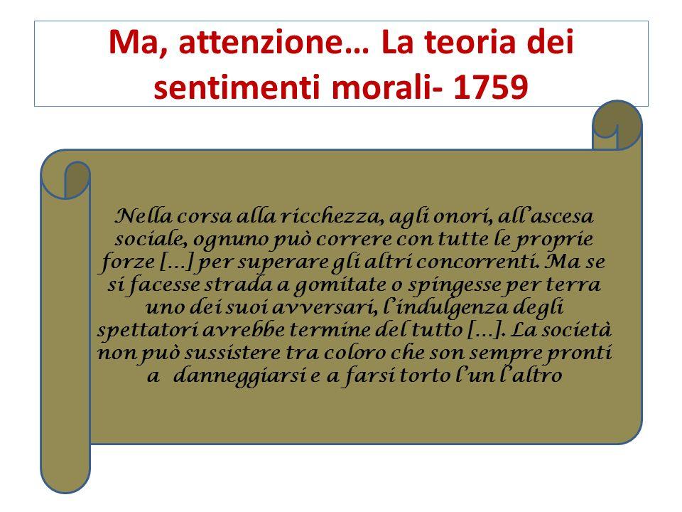 Ma, attenzione… La teoria dei sentimenti morali- 1759 Nella corsa alla ricchezza, agli onori, all'ascesa sociale, ognuno può correre con tutte le proprie forze […] per superare gli altri concorrenti.