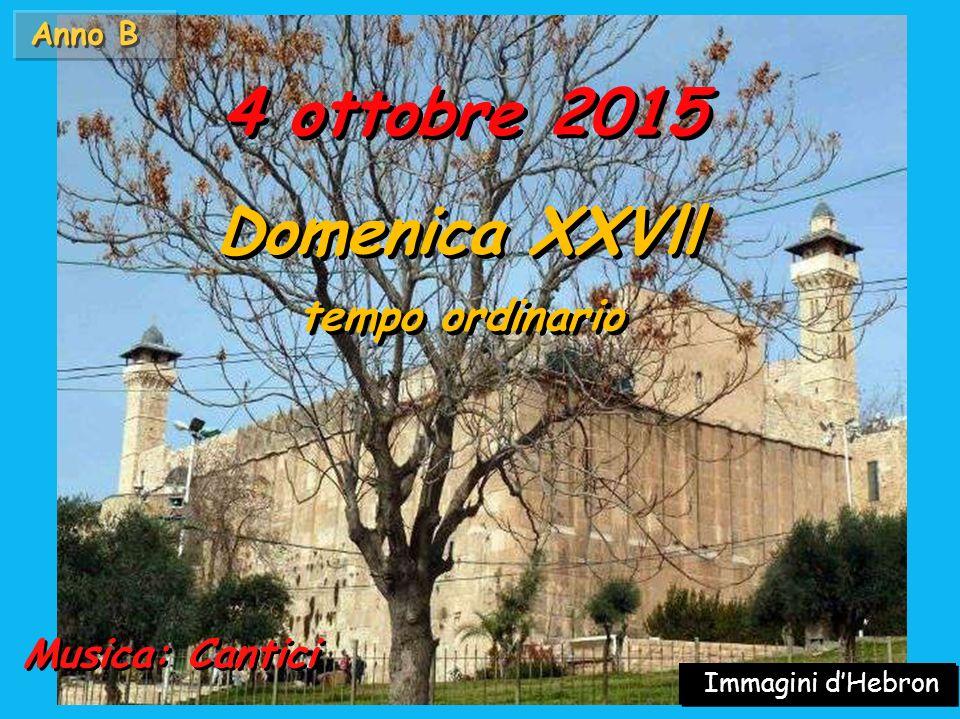Anno B Musica: Cantici 4 ottobre 2015 Domenica XXVll tempo ordinario Domenica XXVll tempo ordinario Immagini d'Hebron