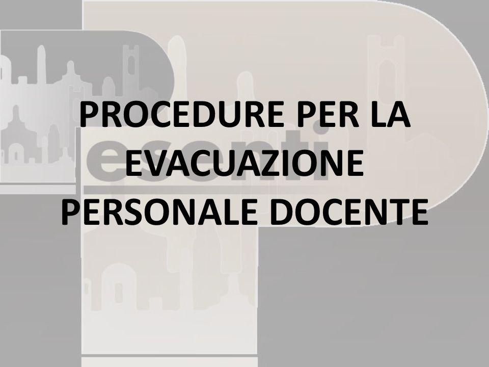 PROCEDURE PER LA EVACUAZIONE PERSONALE DOCENTE