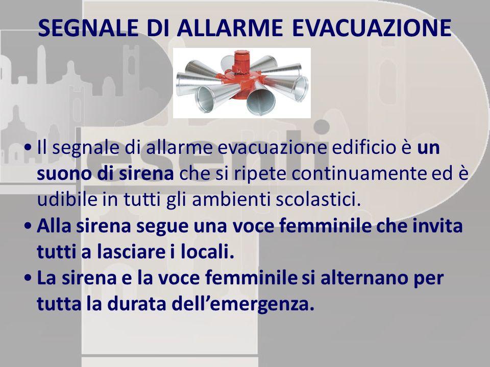 SEGNALE DI ALLARME EVACUAZIONE Il segnale di allarme evacuazione edificio è un suono di sirena che si ripete continuamente ed è udibile in tutti gli a