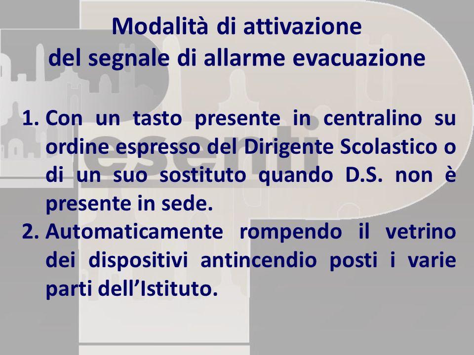 Modalità di attivazione del segnale di allarme evacuazione 1.Con un tasto presente in centralino su ordine espresso del Dirigente Scolastico o di un s
