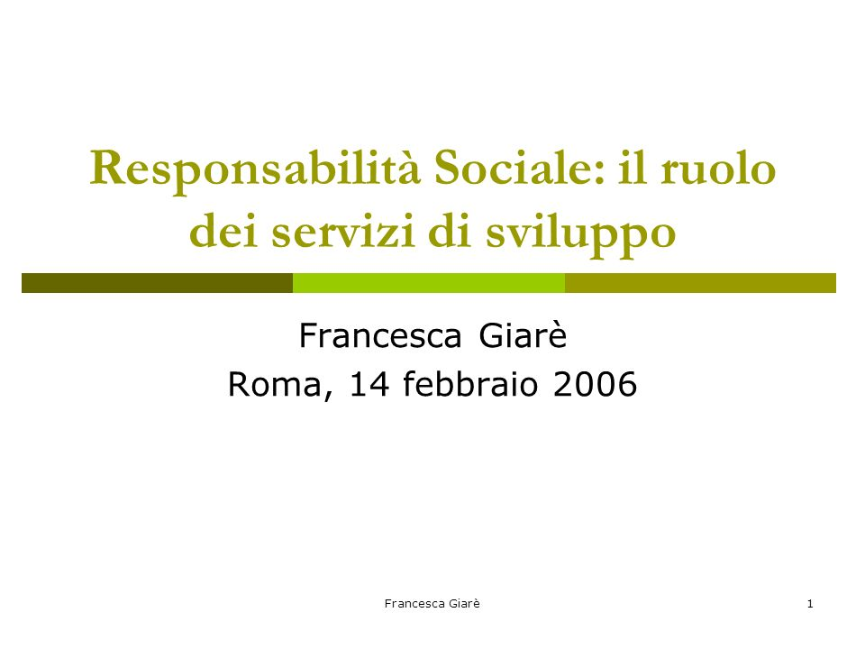 Francesca Giarè1 Responsabilità Sociale: il ruolo dei servizi di sviluppo Francesca Giarè Roma, 14 febbraio 2006