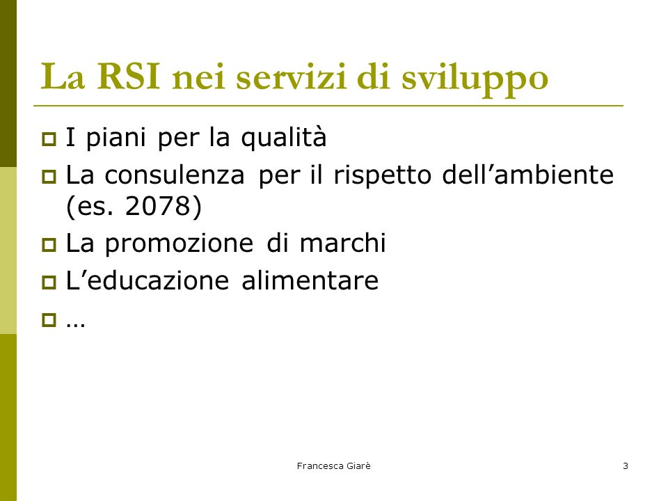 Francesca Giarè3 La RSI nei servizi di sviluppo  I piani per la qualità  La consulenza per il rispetto dell'ambiente (es. 2078)  La promozione di m