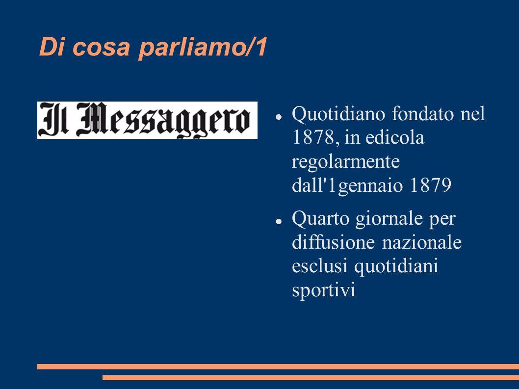 Di cosa parliamo/1 Quotidiano fondato nel 1878, in edicola regolarmente dall 1gennaio 1879 Quarto giornale per diffusione nazionale esclusi quotidiani sportivi