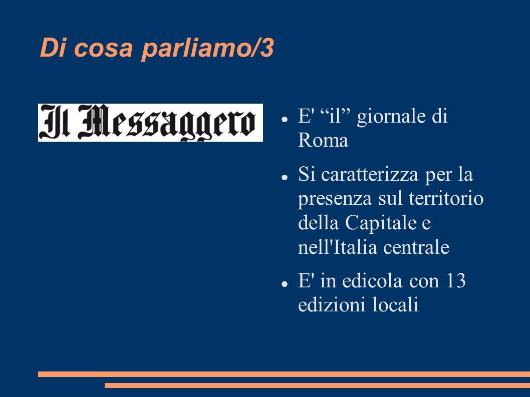 Di cosa parliamo/3 E il giornale di Roma Si caratterizza per la presenza sul territorio della Capitale e nell Italia centrale E in edicola con 13 edizioni locali