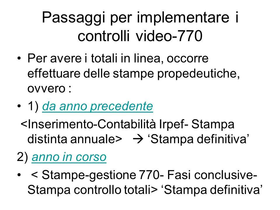 Passaggi per implementare i controlli video-770 Per avere i totali in linea, occorre effettuare delle stampe propedeutiche, ovvero : 1) da anno precedente  'Stampa definitiva' 2) anno in corso 'Stampa definitiva'
