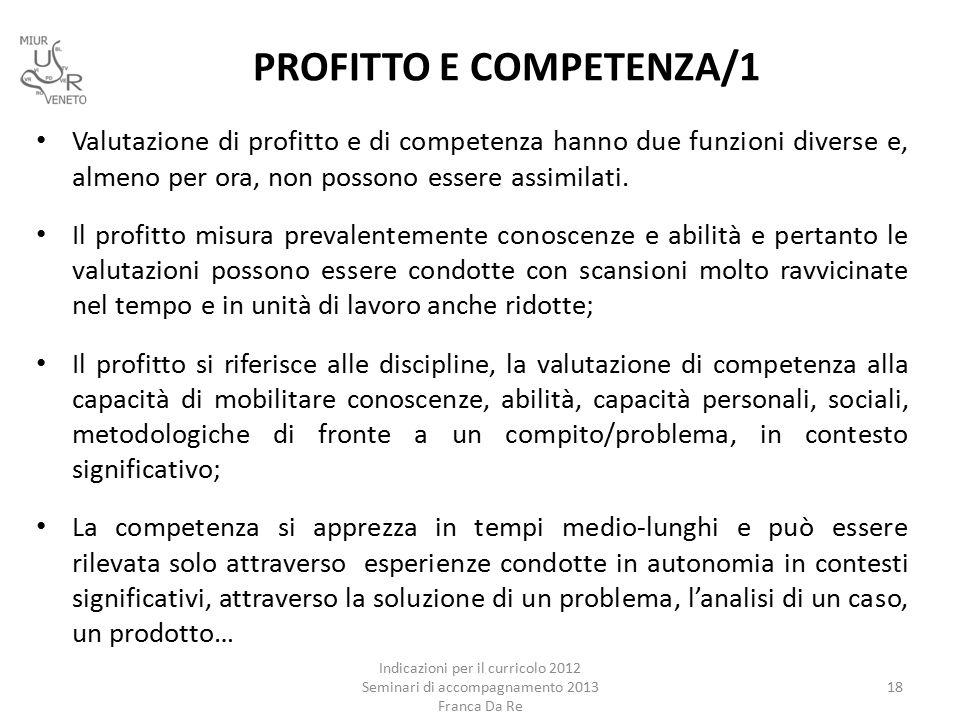 PROFITTO E COMPETENZA/1 Valutazione di profitto e di competenza hanno due funzioni diverse e, almeno per ora, non possono essere assimilati.