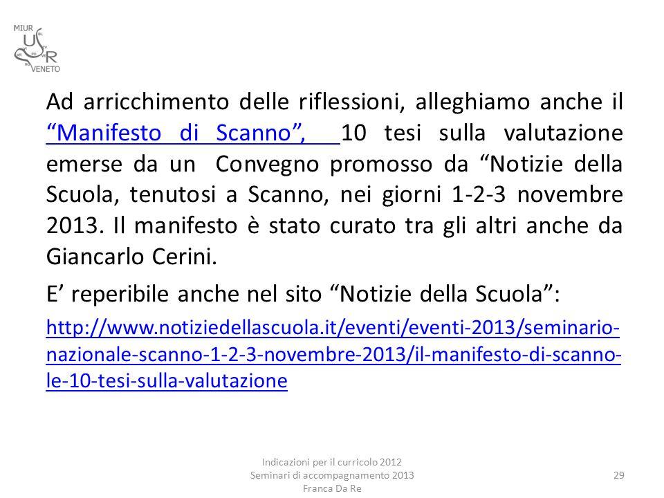 Ad arricchimento delle riflessioni, alleghiamo anche il Manifesto di Scanno , 10 tesi sulla valutazione emerse da un Convegno promosso da Notizie della Scuola, tenutosi a Scanno, nei giorni 1-2-3 novembre 2013.
