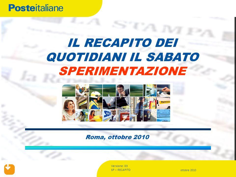 Versione: 03 SP – RECAPITO ottobre 2010 Roma, ottobre 2010 IL RECAPITO DEI QUOTIDIANI IL SABATO SPERIMENTAZIONE