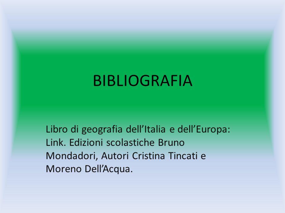 BIBLIOGRAFIA Libro di geografia dell'Italia e dell'Europa: Link. Edizioni scolastiche Bruno Mondadori, Autori Cristina Tincati e Moreno Dell'Acqua.