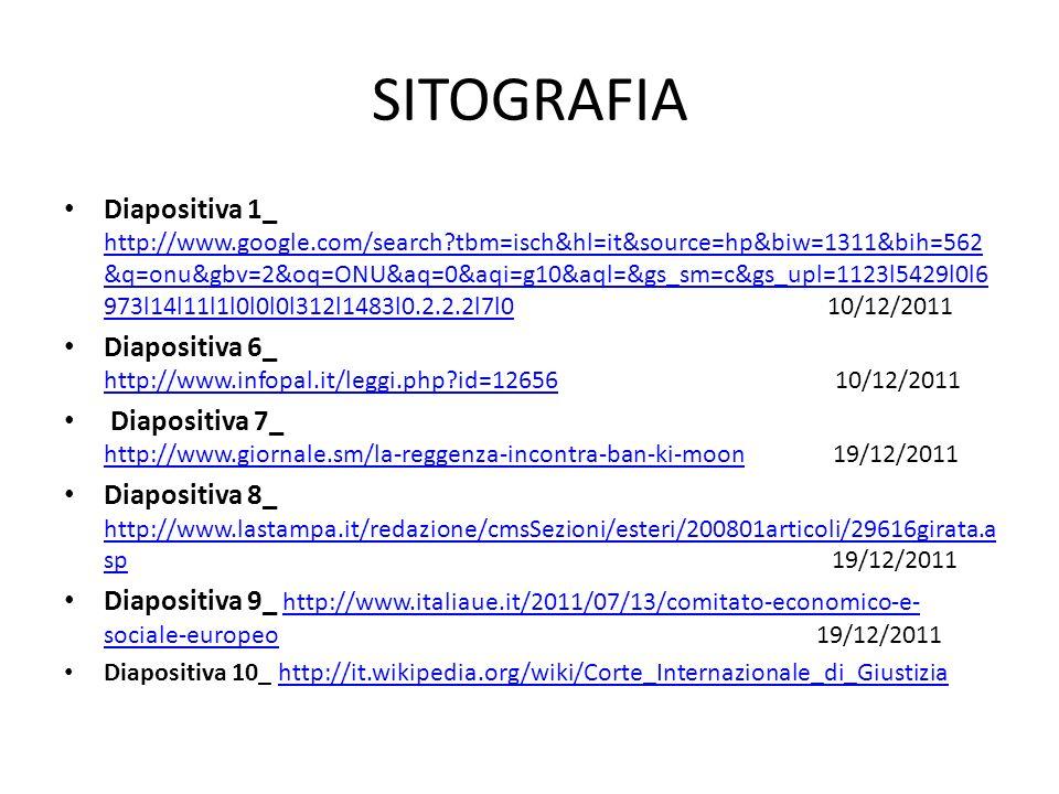 SITOGRAFIA Diapositiva 1_ http://www.google.com/search?tbm=isch&hl=it&source=hp&biw=1311&bih=562 &q=onu&gbv=2&oq=ONU&aq=0&aqi=g10&aql=&gs_sm=c&gs_upl=