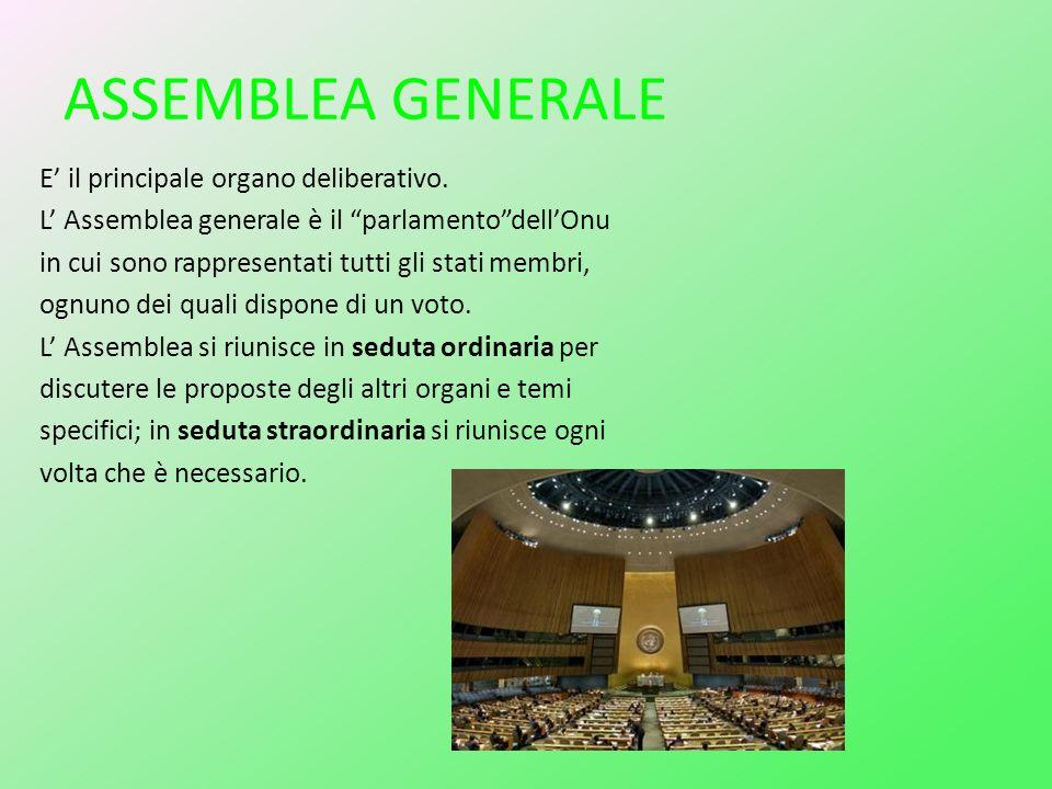 """ASSEMBLEA GENERALE E' il principale organo deliberativo. L' Assemblea generale è il """"parlamento""""dell'Onu in cui sono rappresentati tutti gli stati mem"""