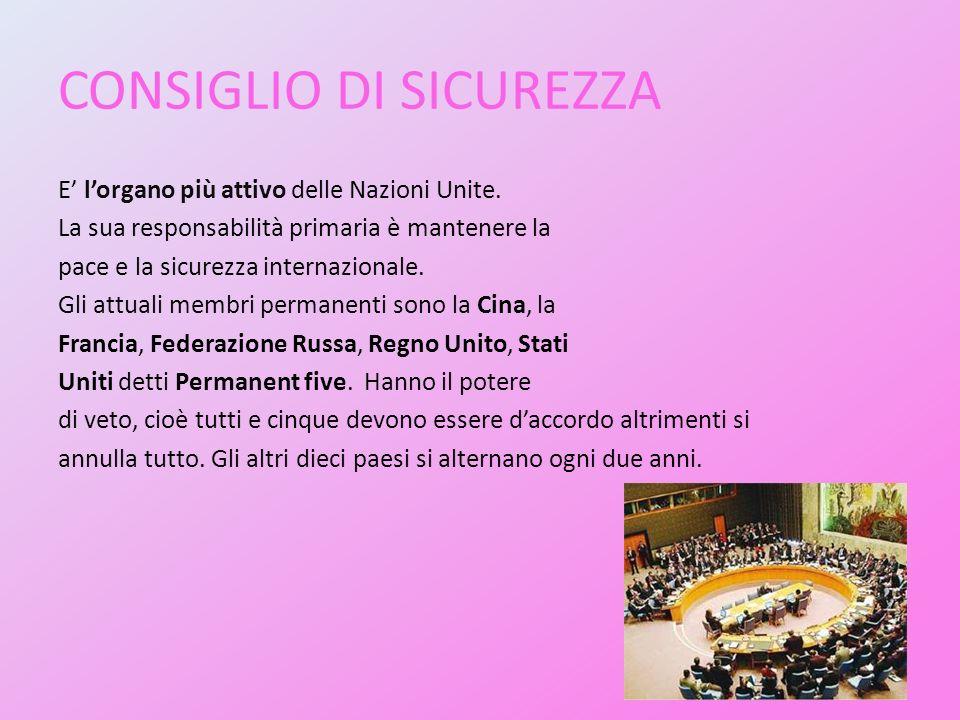 CONSIGLIO DI SICUREZZA E' l'organo più attivo delle Nazioni Unite. La sua responsabilità primaria è mantenere la pace e la sicurezza internazionale. G