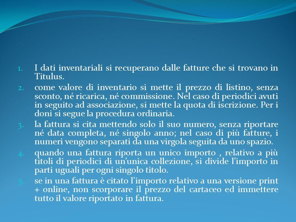 1. I dati inventariali si recuperano dalle fatture che si trovano in Titulus.