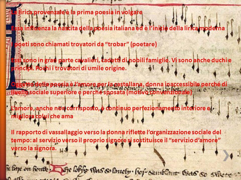 La lirica provenzale è la prima poesia in volgare Essa influenza la nascita della poesia italiana ed è l'inizio della lirica moderna I poeti sono chia