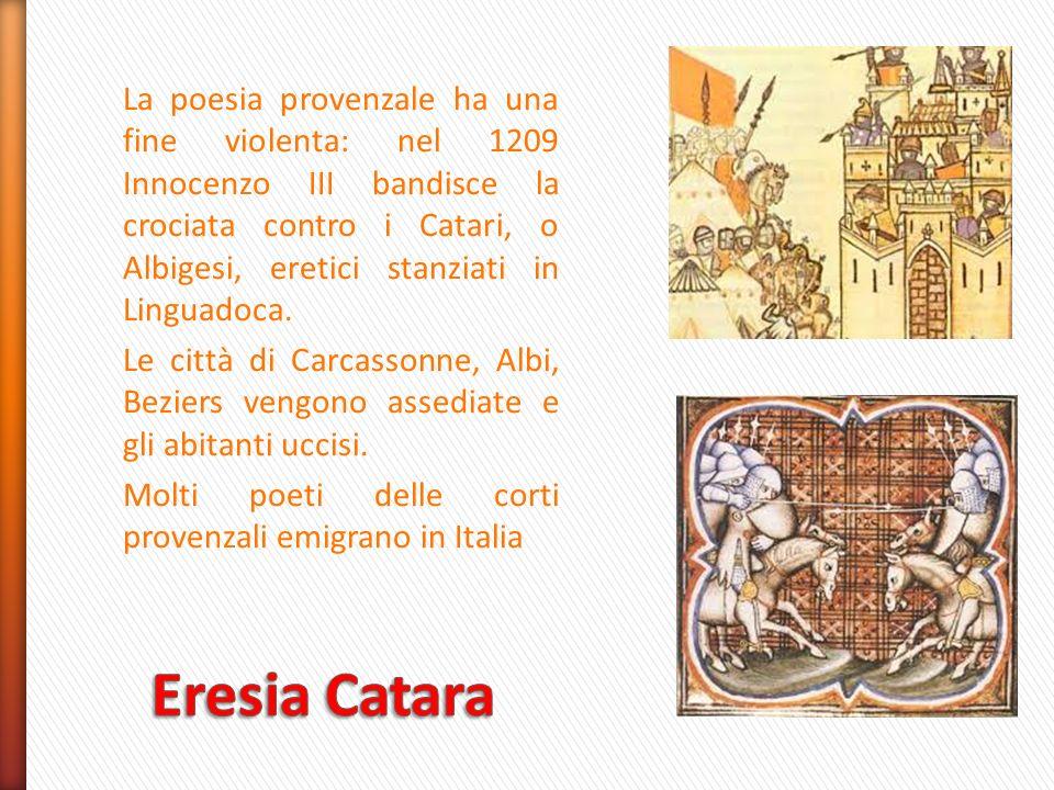 La poesia provenzale ha una fine violenta: nel 1209 Innocenzo III bandisce la crociata contro i Catari, o Albigesi, eretici stanziati in Linguadoca. L